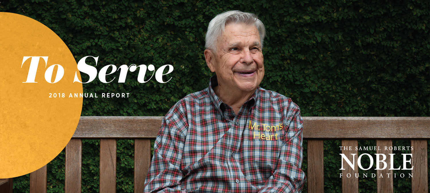 To Serve | 2018 Annual Report | The Samuel Roberts Noble Foundation